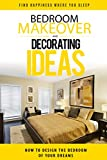 decorating ideas for bedrooms Bedroom Makeover: How To Design The Bedroom of Your Dreams (bedroom design, bedroom decor, bedroom decorating, interior design, bedroom, decorating ideas, interior design decorating)