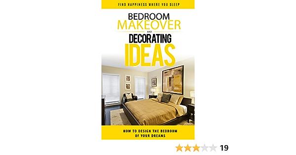 Bedroom Makeover How To Design The Bedroom Of Your Dreams Bedroom Design Bedroom Decor Bedroom Decorating Interior Design Bedroom Decorating Ideas Interior Design Decorating Kindle Edition By Davis Heather Crafts Hobbies