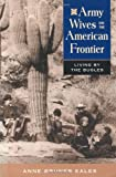 Army Wives on the American Frontier, Anne B. Eales, 1555661661