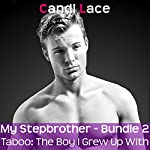 My Stepbrother, Bundle 2: Dating My Stepbrother/Stepbrother Surveillance/Seducing My Stepbrother: Taboo: The Boy I Grew Up With | Candi Lace