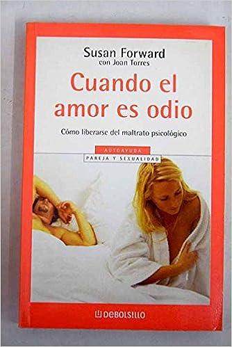 Cuando el amor es odio: 84 (Autoayuda (debolsillo)): Amazon.es: Susan Forward: Libros