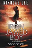 The Iron-Jawed Boy and the Siege of Sol (The Sky Guardian Chronicles) (Volume 3)