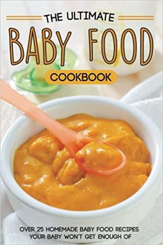 The ultimate baby food cookbook over 25 homemade baby food recipes the ultimate baby food cookbook over 25 homemade baby food recipes your baby wont get enough of amazon martha stone 9781539908074 books forumfinder Choice Image