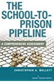 The School-To-Prison Pipeline: A Comprehensive Assessment
