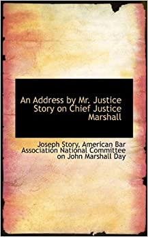 Book An Address by Mr. Justice Story on Chief Justice Marshall