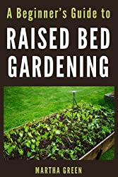 A Beginner's Guide to Raised Bed Gardening (Gardening Quick Start Guides Book 4) (English Edition)