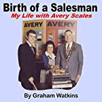 Birth of a Salesman: My Life with Avery Scales | Graham Watkins
