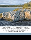 Appendix to the Journals of the Senate and Assembly of the ... session of the Legislature of the State of California Volume 1861, California Legislature, 1172170967