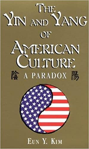 The Yin And Yang Of American Culture A Paradox 1st Edition