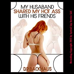 My Husband Shared My Hot Ass with His Friends