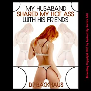 My Husband Shared My Hot Ass with His Friends Audiobook