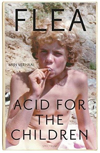 Acid for the children: mijn verhaal por Flea,Rob De Ridder