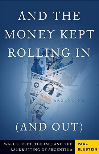 And the Money Kept Rolling In (and Out) Wall Street, the IMF, and the Bankrupting of Argentina [Paul Blustein] (Tapa Blanda)