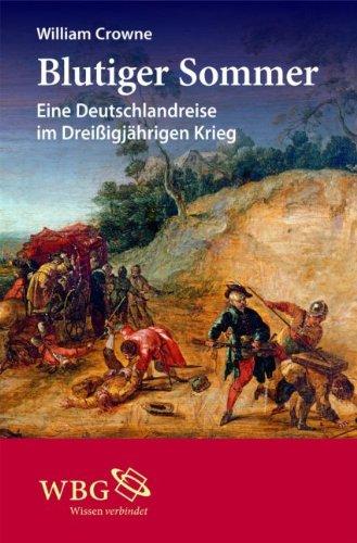 Blutiger Sommer: Eine Deutschlandreise im Dreißigjährigen Krieg