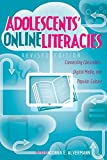 Adolescents' Online Literacies: Connecting Classrooms, Digital Media, and Popular Culture – Revised edition (New Literacies and Digital Epistemologies)