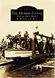 Morris Canal, Across New Jersey by Water and Rail, Robert R. Goller, 0738500763