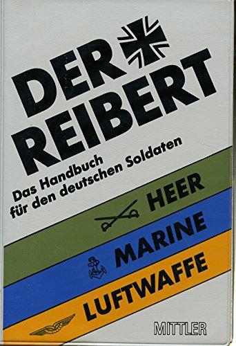 Der Reibert: Das Handbuch für den Soldaten der Bundeswehr. Heer - Luftwaffe - Marine