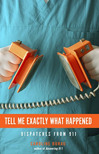 Tell Me Exactly What Happened: Dispatches from 911