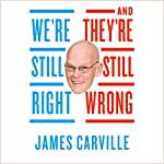 We're Still Right, They're Still Wrong: The Democrats' Case for 2016 | James Carville