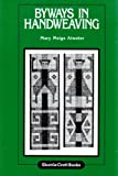 Byways in Handweaving, Atwater, Mary M., 0916658473