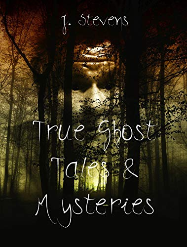 True Ghost Tales & Mysteries: A ghost story is not just for Halloween it's for life. Including the Dangers of  Ouija boards & true horror stories, history of Halloween, as well as angel encounters
