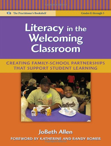 Literacy in the Welcoming Classroom: Creating Family-School Partnerships That Support Student Learning (Practitioner's Bookshelf) (The Practitioner's Bookshelf: Language and Literacy Series)