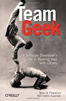 Team Geek: A Software Developer's Guide to Working Well with Others Front Cover