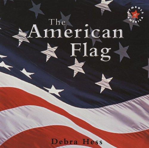The American Flag Symbols Of America Debra Hess 9780761433897