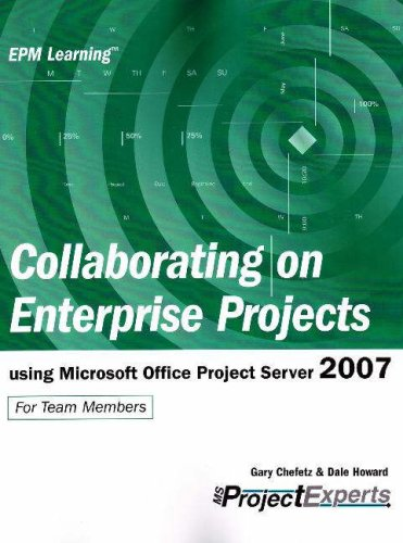 Collaborating on Enterprise Projects using Microsoft Office Project Server 2007 (Epm Learning) ebook