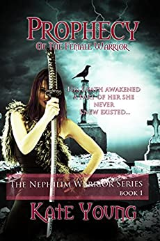 Prophecy Of The Female Warrior (The Nephilim Warrior Series Book 1) by [Young, Kate]