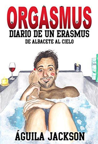 Orgasmus: Diario de un Erasmus: De Albacete al cielo (Spanish Edition) by