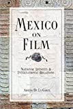 Mexico on Film : National Identity and International Relations, Garza, Armida de la, 0954316169