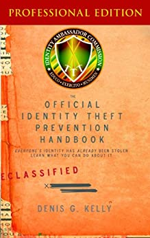 The Official Identity Theft Prevention Handbook, Professional Edition by [Kelly, Denis G.]