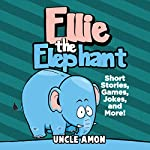 Ellie the Elephant: Short Stories, Games, Jokes, and More! | Uncle Amon