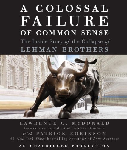 A Colossal Failure of Common Sense: The Inside Story of the Collapse of Lehman Brothers by Random House Audio