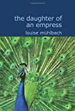 The Daughter of an Empress, Luise Mühlbach, 1434617157