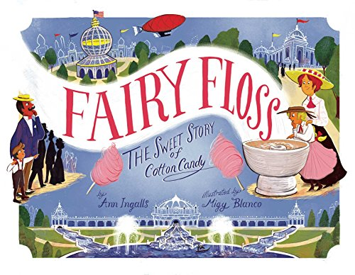 Fairy Floss: The Sweet Story of Cotton Candy (Candy Treat Ideas)