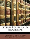Lettres Écrites a un Provincial, Blaise Pascal and Nicolas Louis François De Neufchâteau, 1148672419