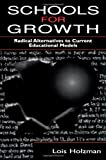 Schools for Growth : Radical Alternatives to Current Educational Models, Holzman, Lois, 0805823573