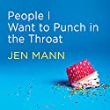People I Want to Punch in the Throat: Competitive Crafters, Drop-off Despots, and Other Suburban Scourges Audiobook by Jen Mann Narrated by Renée Chambliss