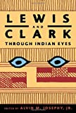 Lewis and Clark Through Indian Eyes, , 1400042674