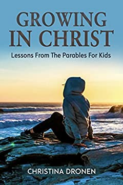 Growing In Christ: Lessons From The Parables For Kids (Parenting In Christ Book 3)