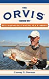 The Orvis Guide to Beginning Saltwater Fly Fishing: 101 Tips for the Absolute Beginner (Orvis Guides)