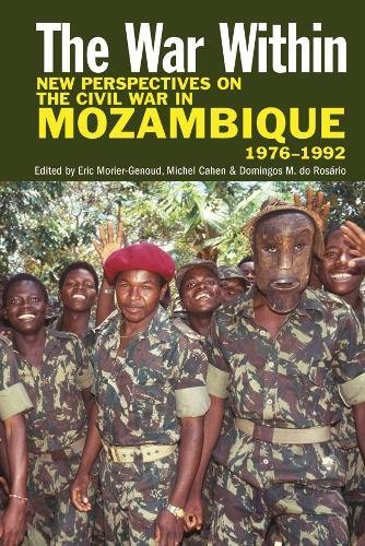 War Within: New Perspectives on the Civil War in Mozambique, 1976-1992