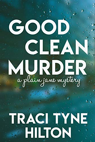 Good Clean Murder: A Plain Jane Mystery (The Plain Jane Mysteries Book 1) by [Hilton, Traci Tyne]
