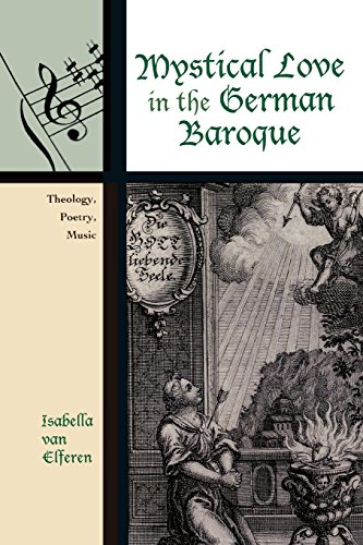 Mystical Love in the German Baroque: Theology, Poetry, Music (Contextual Bach Studies) by Isabella Van Elferen
