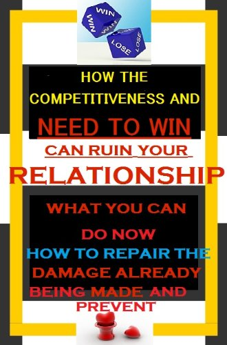 How The Competitiveness And Need To Win Can Ruin Your Relationship And  How To Repair The Damage Already Being Made And Prevent Any Relationship From Failing (Relationship Saboteurs Book - Dior Www