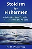 Stoicism for Fishermen: A Collection of Stoic Thoughts for Fishermen and Anglers
