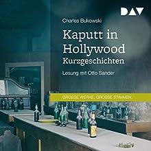 Kaputt in Hollywood: Kurzgeschichten Hörbuch von Charles Bukowski Gesprochen von: Otto Sander