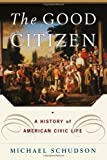 The Good Citizen: A History of American CIVIC Life by Michael Schudson (1998-09-20)